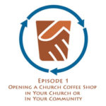 Starting a Church Coffee Shop: In Your Church or In Your Community?